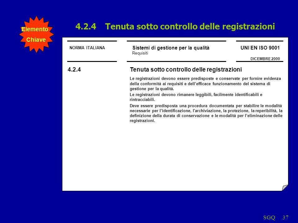 SGQ37 NORMA ITALIANA Sistemi di gestione per la qualità Requisiti UNI EN ISO 9001 DICEMBRE 2000 4.2.4 Tenuta sotto controllo delle registrazioni Le re