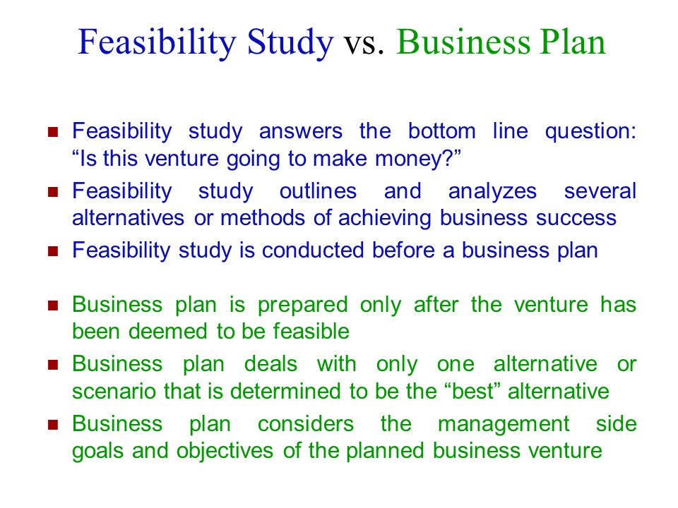 Feasibility Study vs. Business Plan Feasibility study answers the bottom line question: Is this venture going to make money? Feasibility study outline