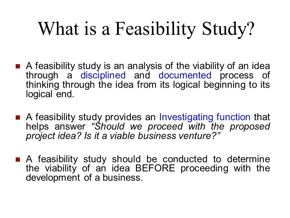 Why do a Feasibility Study.