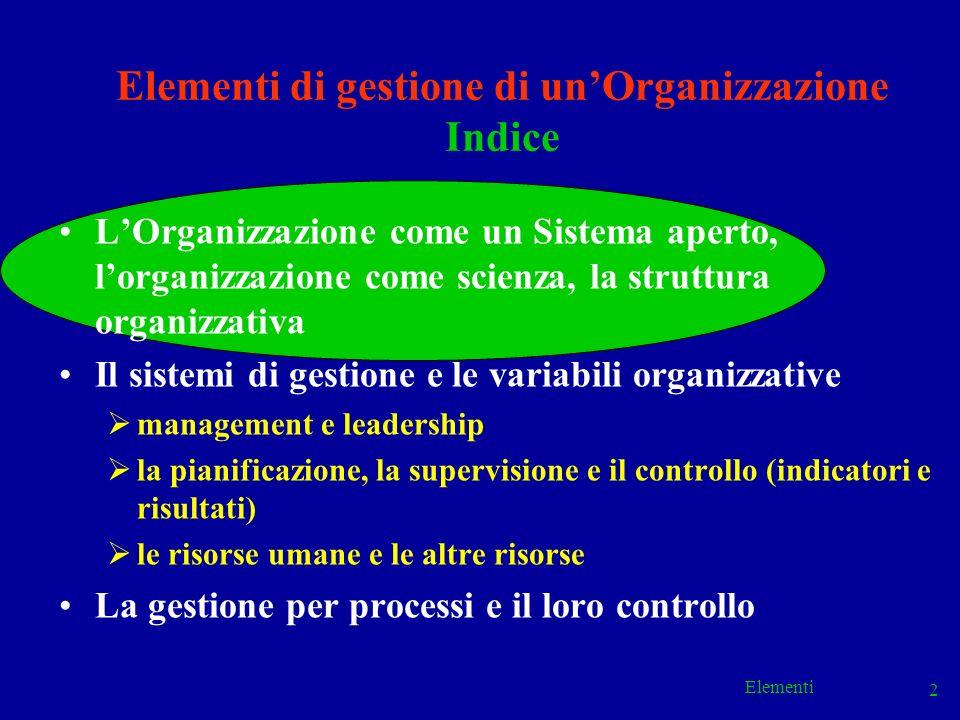 Elementi 2 Elementi di gestione di unOrganizzazione Indice LOrganizzazione come un Sistema aperto, lorganizzazione come scienza, la struttura organizz