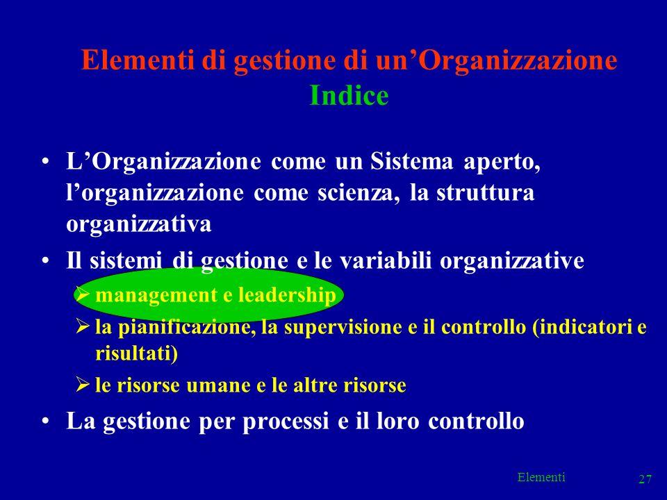Elementi 27 Elementi di gestione di unOrganizzazione Indice LOrganizzazione come un Sistema aperto, lorganizzazione come scienza, la struttura organiz