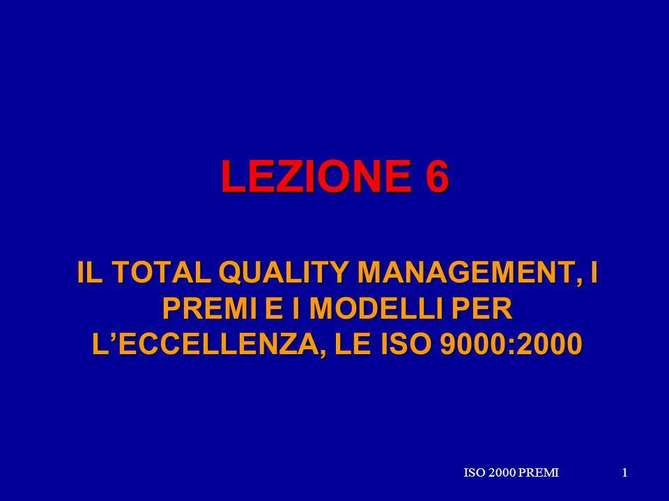 ISO 2000 PREMI1 1 LEZIONE 6 IL TOTAL QUALITY MANAGEMENT, I PREMI E I MODELLI PER LECCELLENZA, LE ISO 9000:2000