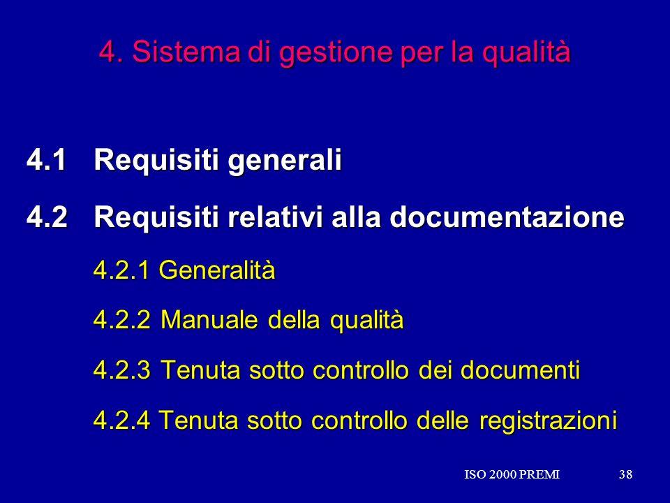 ISO 2000 PREMI38ISO 2000 PREMI38 4. Sistema di gestione per la qualità 4.1 Requisiti generali 4.2Requisiti relativi alla documentazione 4.2.1 Generali