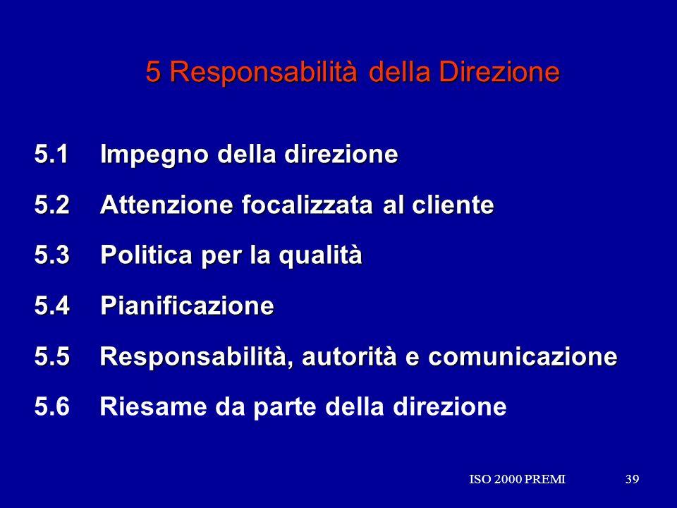 ISO 2000 PREMI39ISO 2000 PREMI39 5 Responsabilità della Direzione 5.1 Impegno della direzione 5.2 Attenzione focalizzata al cliente 5.3 Politica per l