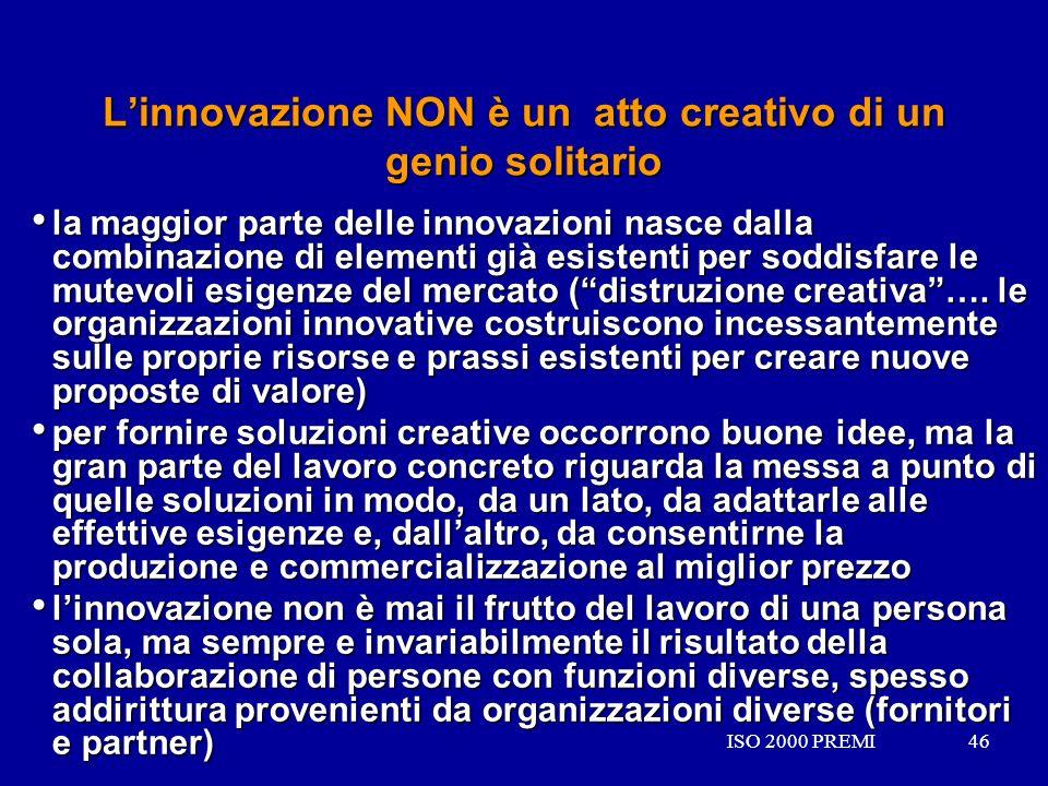 ISO 2000 PREMI46ISO 2000 PREMI46 Linnovazione NON è un atto creativo di un genio solitario la maggior parte delle innovazioni nasce dalla combinazione