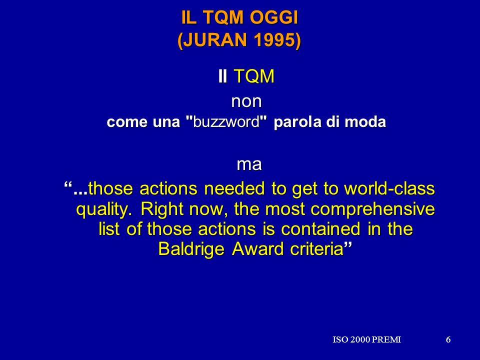 ISO 2000 PREMI6 6 IL TQM OGGI (JURAN 1995) Il TQM non come una