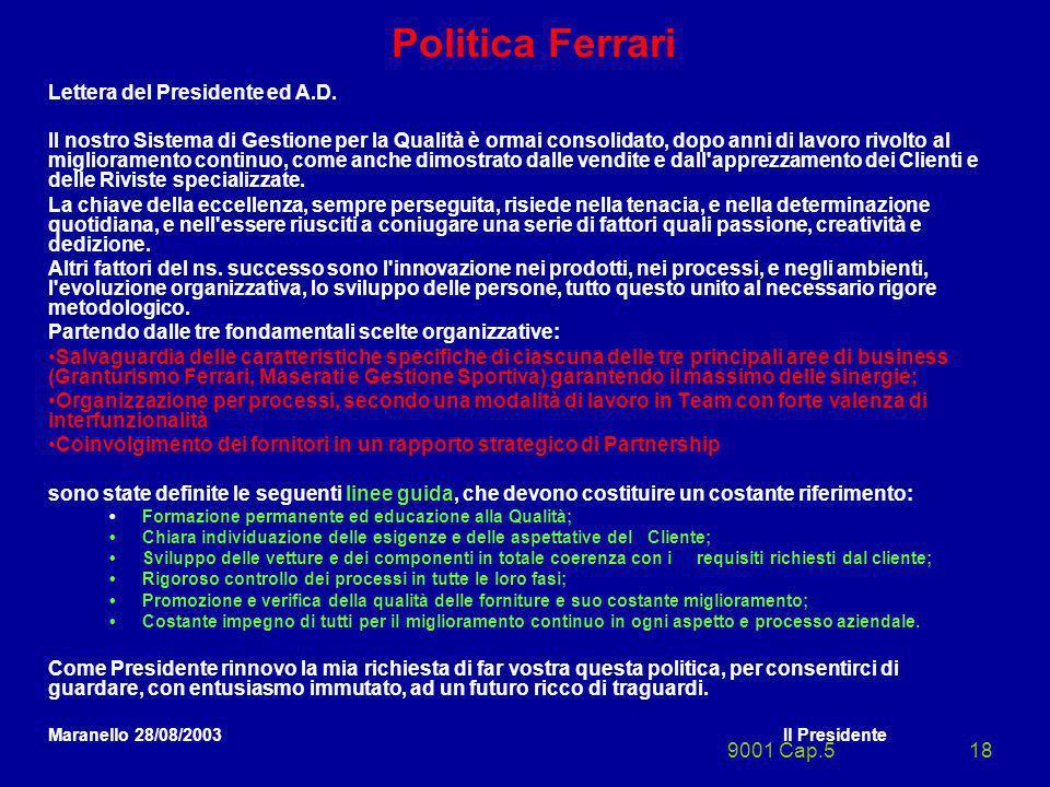 9001 Cap.518 Politica Ferrari Lettera del Presidente ed A.D. Il nostro Sistema di Gestione per la Qualità è ormai consolidato, dopo anni di lavoro riv