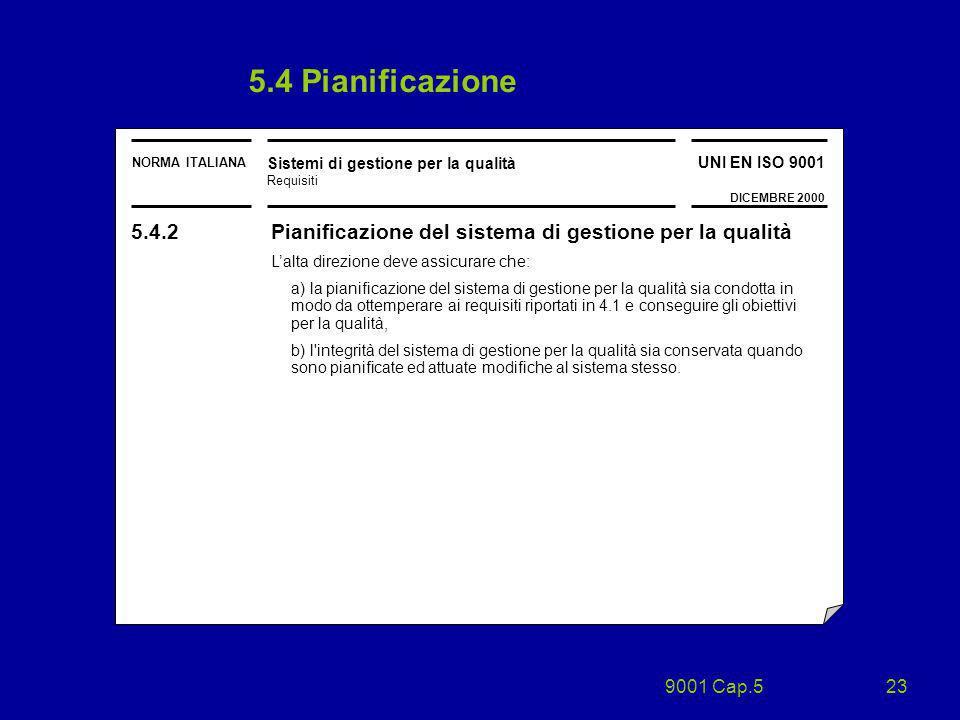 9001 Cap.523 NORMA ITALIANA Sistemi di gestione per la qualità Requisiti UNI EN ISO 9001 DICEMBRE 2000 5.4 Pianificazione 5.4.2 Pianificazione del sis
