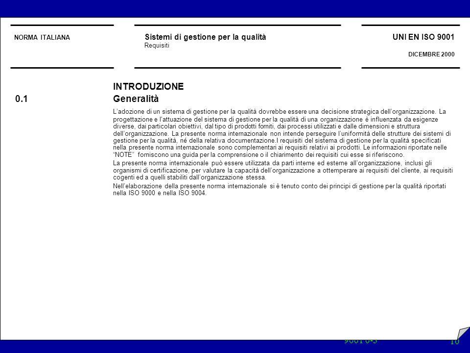 9001 0-3 10 NORMA ITALIANA Sistemi di gestione per la qualità Requisiti UNI EN ISO 9001 DICEMBRE 2000 INTRODUZIONE 0.1Generalità Ladozione di un siste