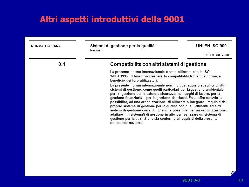 9001 0-3 33 NORMA ITALIANA Sistemi di gestione per la qualità Requisiti UNI EN ISO 9001 DICEMBRE 2000 Altri aspetti introduttivi della 9001 0.4 Compat