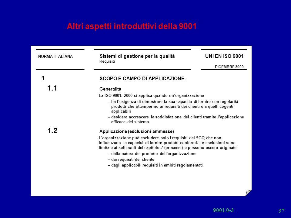9001 0-3 37 NORMA ITALIANA Sistemi di gestione per la qualità Requisiti UNI EN ISO 9001 DICEMBRE 2000 Altri aspetti introduttivi della 9001 1 SCOPO E