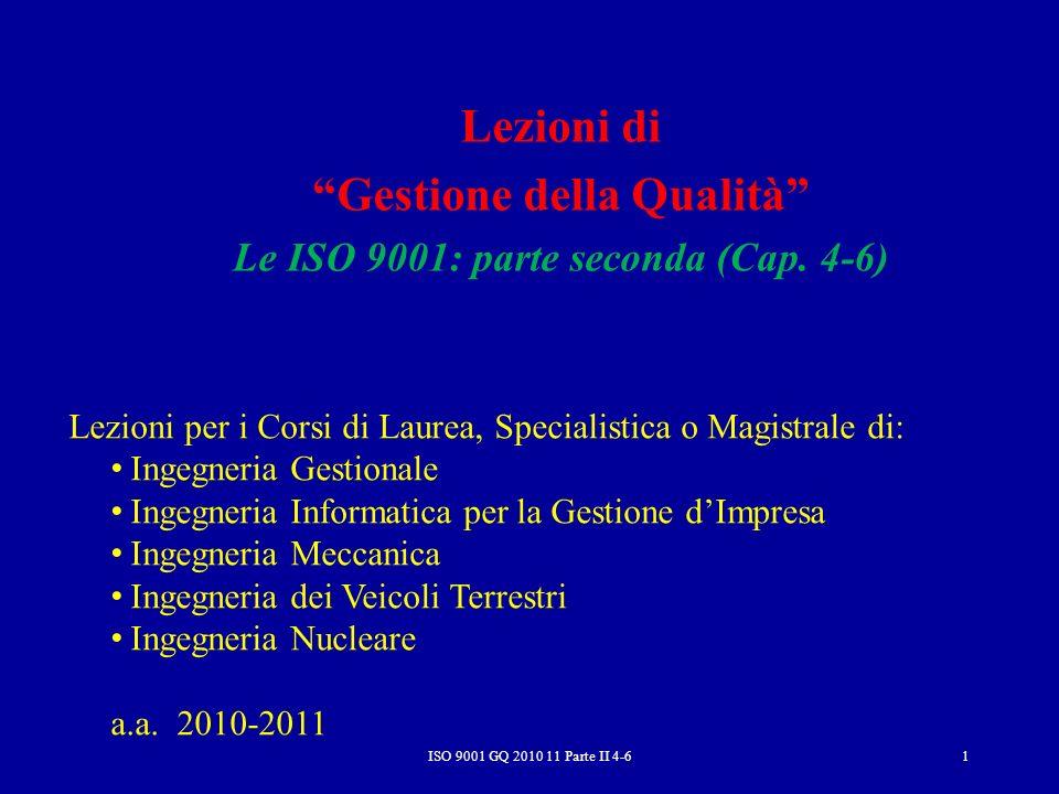 ISO 9001 GQ 2010 11 Parte II 4-6 72 5.5 Responsabilità, autorità e comunicazione 5.5.2 Rappresentante della direzione Il vertice deve designare un componente della propria struttura direzionale, che, indipendentemente da altre sue responsabilità, abbia la responsabilità ed autorità per: –assicurare che i processi del sistema di gestione per la qualità vengano attuati e tenuti aggiornati –riferire allalta direzione sulle prestazioni del sistema di gestione per la qualità e su ogni esigenza per il miglioramento –assicurare la promozione della consapevolezza dei requisiti del cliente nellambito di tutta lorganizzazione.