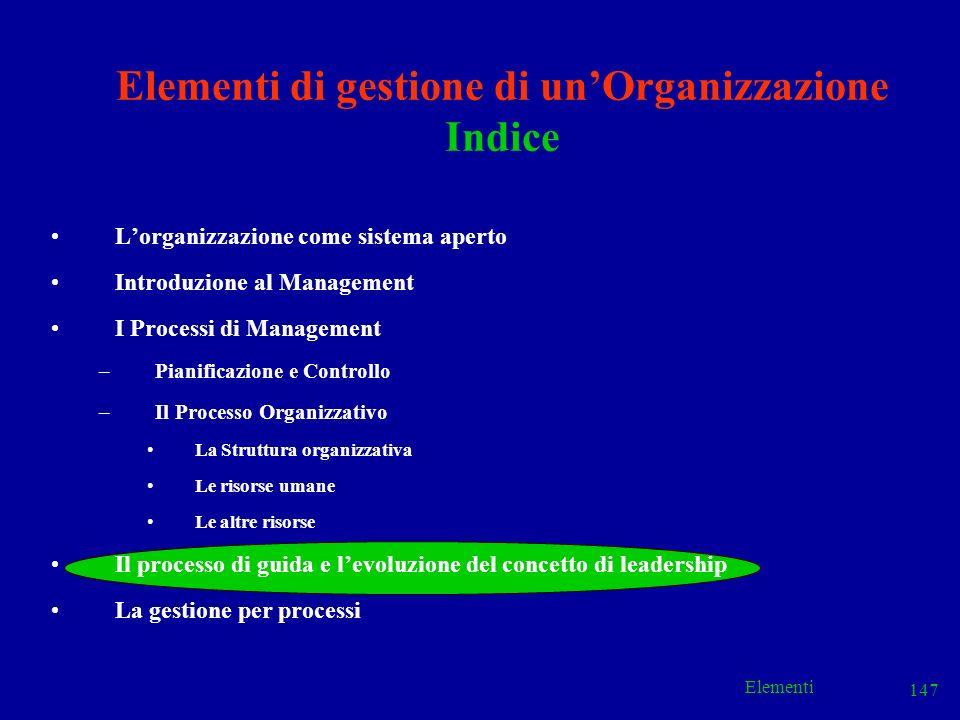 Elementi 147 Elementi di gestione di unOrganizzazione Indice Lorganizzazione come sistema aperto Introduzione al Management I Processi di Management –