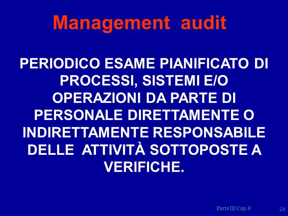 Parte III Cap.8 24 Management audit PERIODICO ESAME PIANIFICATO DI PROCESSI, SISTEMI E/O OPERAZIONI DA PARTE DI PERSONALE DIRETTAMENTE O INDIRETTAMENT