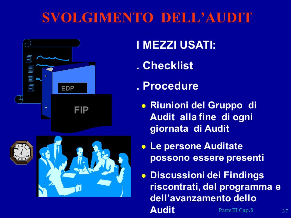 Parte III Cap.8 37 I MEZZI USATI:. Checklist. Procedure l Riunioni del Gruppo di Audit alla fine di ogni giornata di Audit l Le persone Auditate posso