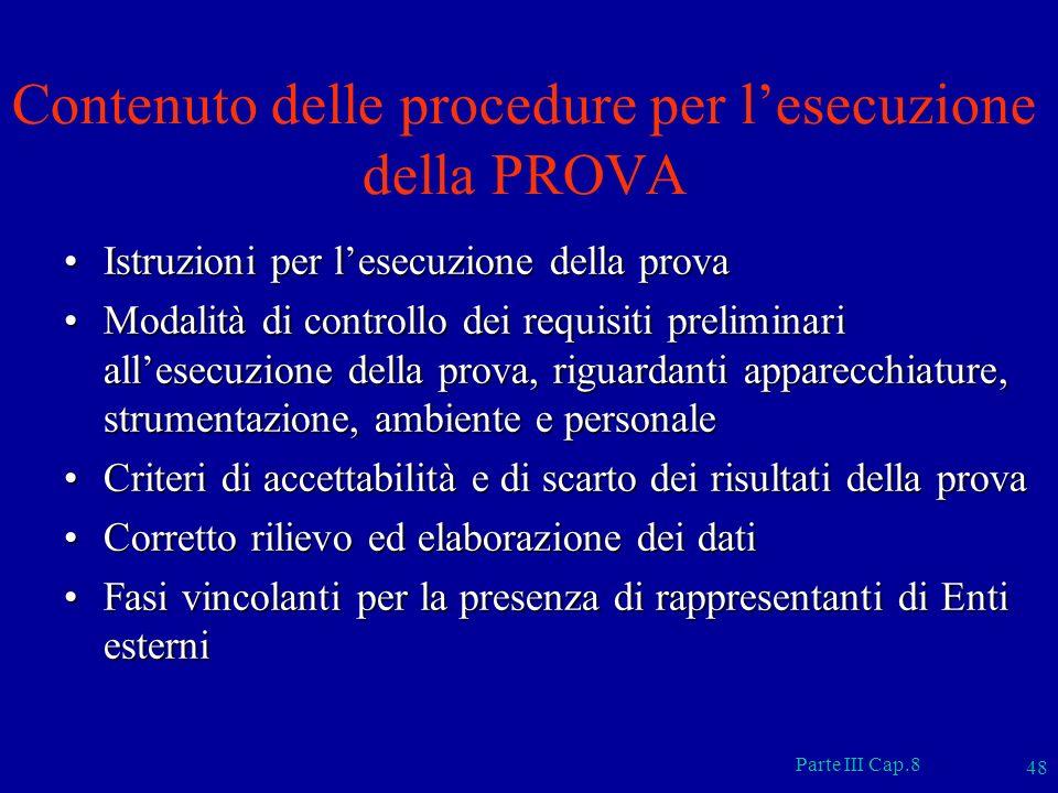 Parte III Cap.8 48 Contenuto delle procedure per lesecuzione della PROVA Istruzioni per lesecuzione della provaIstruzioni per lesecuzione della prova
