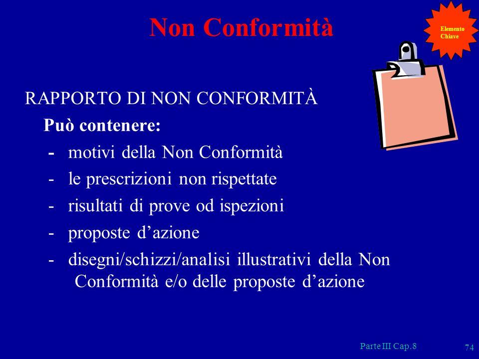 Parte III Cap.8 74 Non Conformità RAPPORTO DI NON CONFORMITÀ Può contenere: - motivi della Non Conformità - le prescrizioni non rispettate - risultati