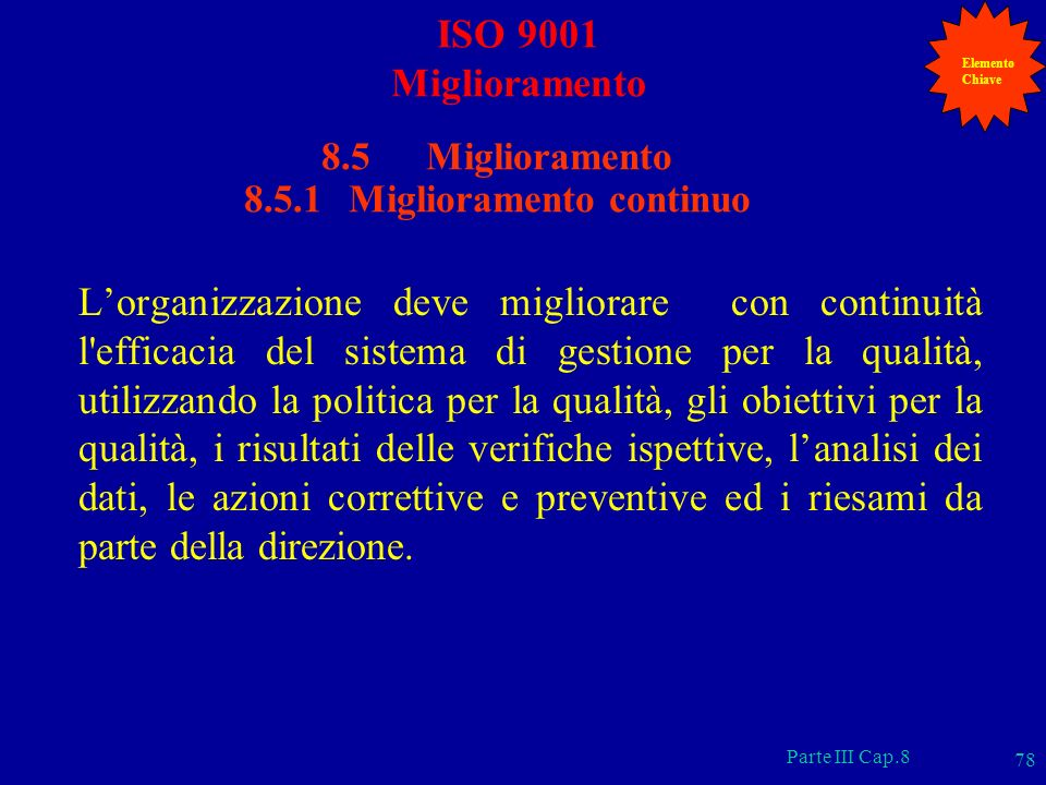Parte III Cap.8 78 8.5 Miglioramento 8.5.1 Miglioramento continuo Lorganizzazione deve migliorare con continuità l'efficacia del sistema di gestione p