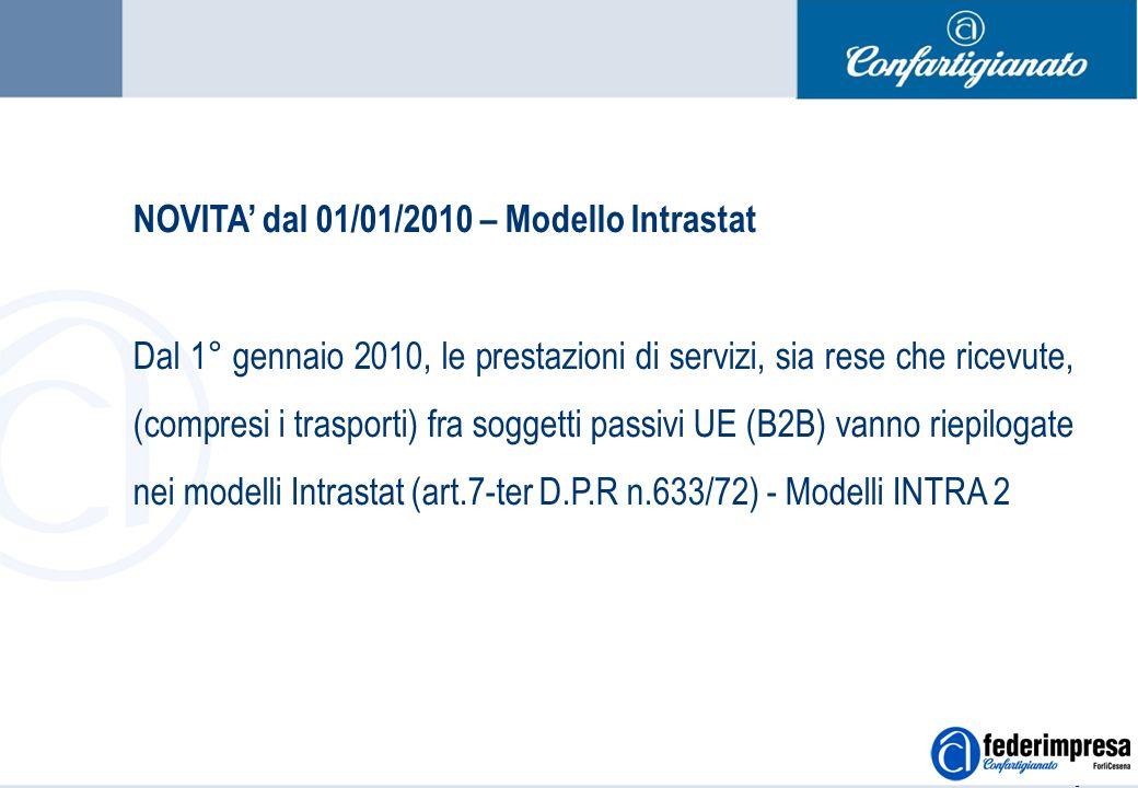 Summer School 4-5 settembre 2006 Enrico Quintavalle – Ufficio Studi Confartigianato 5 NOVITA dal 01/01/2010 – Modello Intrastat Dal 1° gennaio 2010, le prestazioni di servizi, sia rese che ricevute, (compresi i trasporti) fra soggetti passivi UE (B2B) vanno riepilogate nei modelli Intrastat (art.7-ter D.P.R n.633/72) - Modelli INTRA 2
