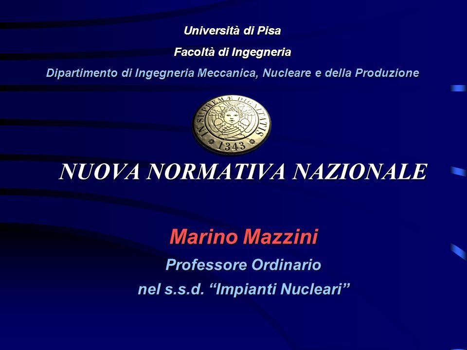 NUOVA NORMATIVA NAZIONALE Marino Mazzini Professore Ordinario nel s.s.d. Impianti Nucleari Università di Pisa Facoltà di Ingegneria Dipartimento di In