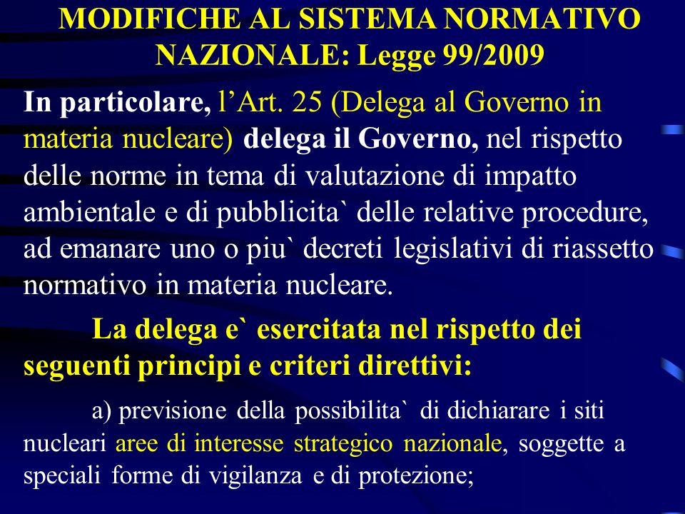 MODIFICHE AL SISTEMA NORMATIVO NAZIONALE: Legge 99/2009 In particolare, lArt. 25 (Delega al Governo in materia nucleare) delega il Governo, nel rispet