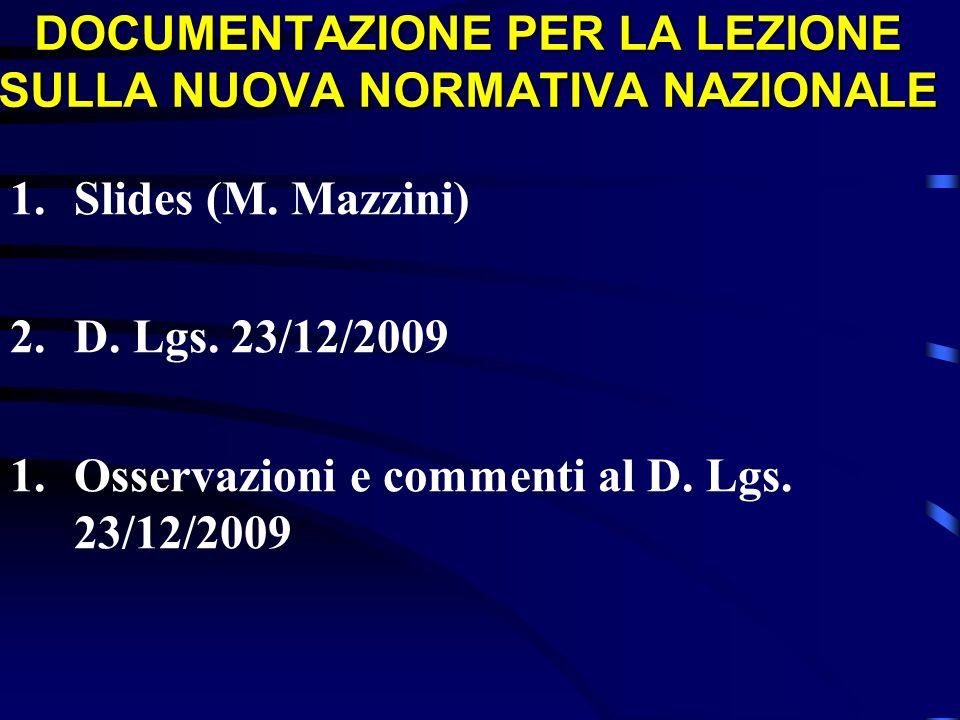 DOCUMENTAZIONE PER LA LEZIONE SULLA NUOVA NORMATIVA NAZIONALE 1.Slides (M. Mazzini) 2.D. Lgs. 23/12/2009 1.Osservazioni e commenti al D. Lgs. 23/12/20