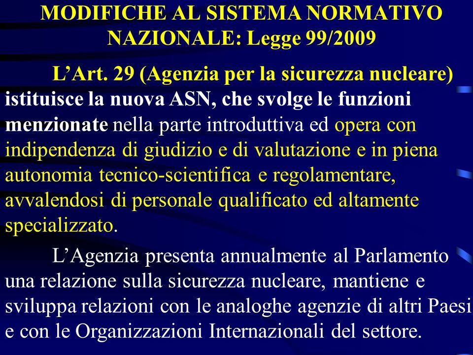 MODIFICHE AL SISTEMA NORMATIVO NAZIONALE: Legge 99/2009 LArt. 29 (Agenzia per la sicurezza nucleare) istituisce la nuova ASN, che svolge le funzioni m