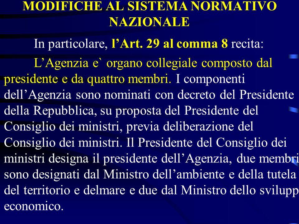 MODIFICHE AL SISTEMA NORMATIVO NAZIONALE In particolare, lArt. 29 al comma 8 recita: LAgenzia e` organo collegiale composto dal presidente e da quattr