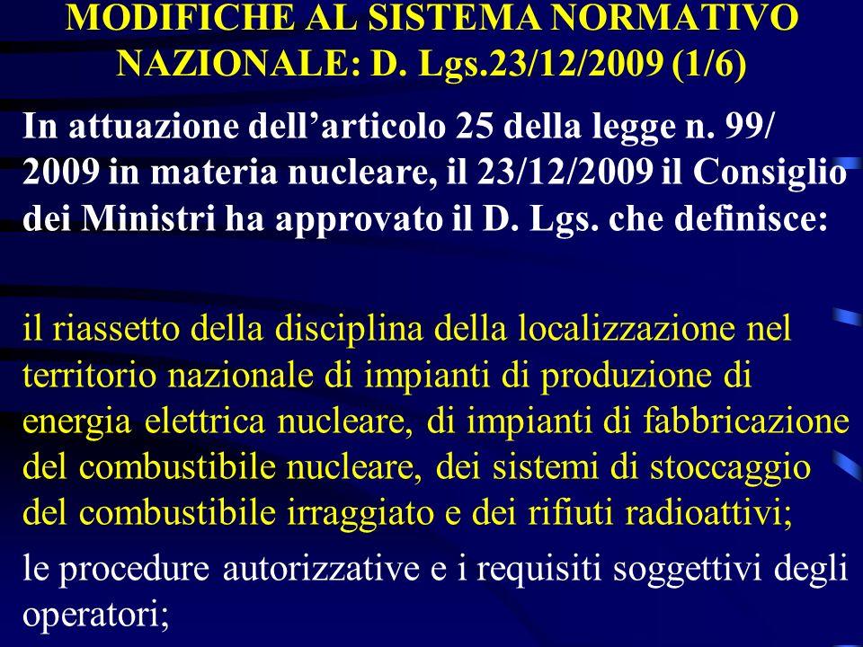 MODIFICHE AL SISTEMA NORMATIVO NAZIONALE: D. Lgs.23/12/2009 (1/6) In attuazione dellarticolo 25 della legge n. 99/ 2009 in materia nucleare, il 23/12/