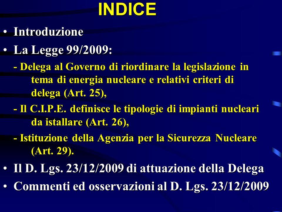 INDICE IntroduzioneIntroduzione La Legge 99/2009:La Legge 99/2009: - Delega al Governo di riordinare la legislazione in tema di energia nucleare e rel