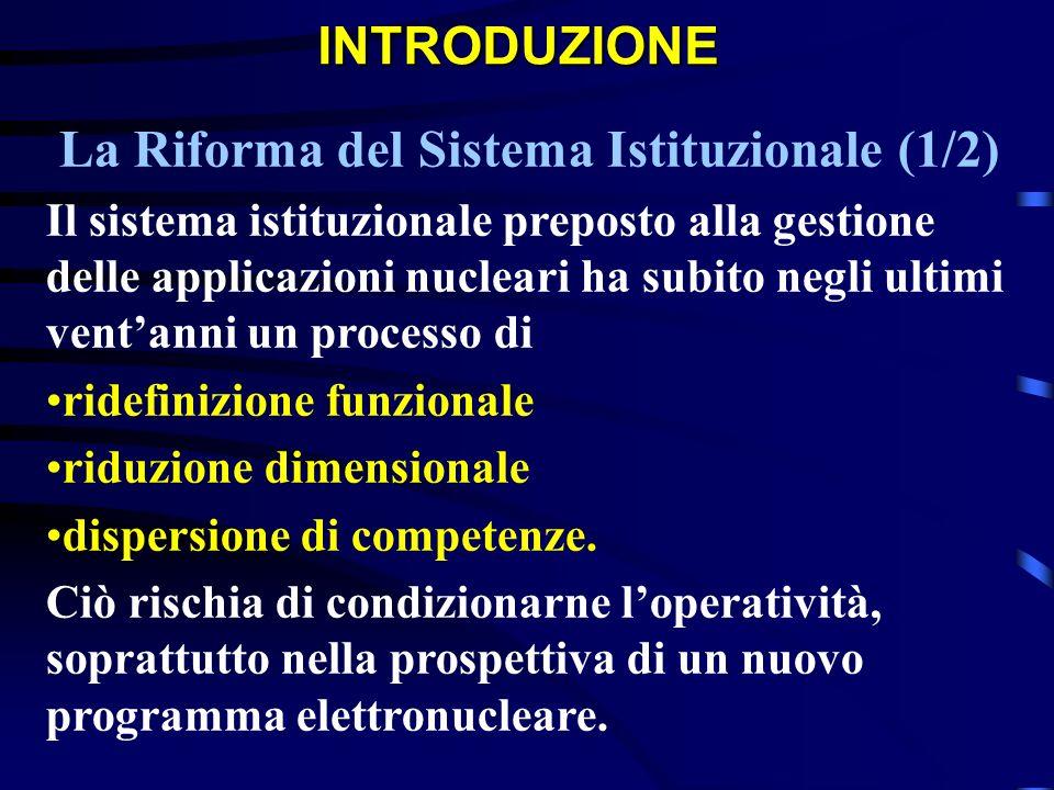 INTRODUZIONE La Riforma del Sistema Istituzionale (1/2) Il sistema istituzionale preposto alla gestione delle applicazioni nucleari ha subito negli ul
