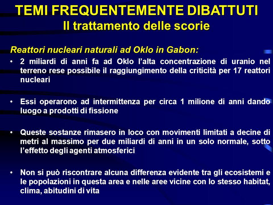 TEMI FREQUENTEMENTE DIBATTUTI Il trattamento delle scorie Reattori nucleari naturali ad Oklo in Gabon: 2 miliardi di anni fa ad Oklo lalta concentrazi