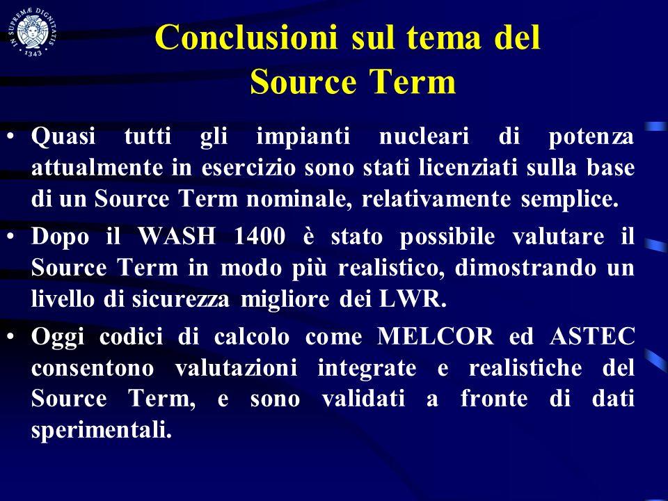 Conclusioni sul tema del Source Term Quasi tutti gli impianti nucleari di potenza attualmente in esercizio sono stati licenziati sulla base di un Sour