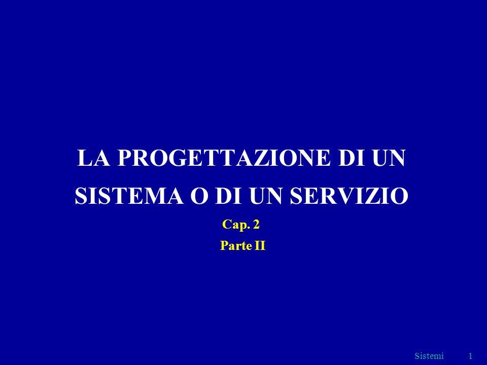 Sistemi1 LA PROGETTAZIONE DI UN SISTEMA O DI UN SERVIZIO Cap. 2 Parte II