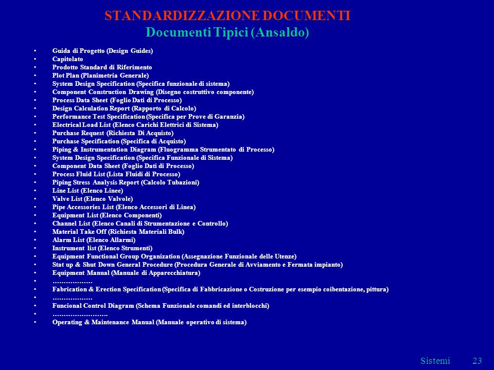 Sistemi23 STANDARDIZZAZIONE DOCUMENTI Documenti Tipici (Ansaldo) Guida di Progetto (Design Guides) Capitolato Prodotto Standard di Riferimento Plot Pl