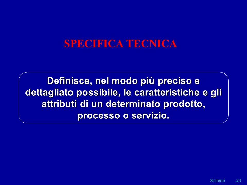 Sistemi24 SPECIFICA TECNICA Definisce, nel modo più preciso e dettagliato possibile, le caratteristiche e gli attributi di un determinato prodotto, pr