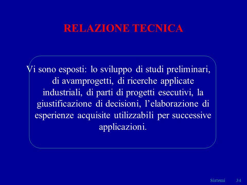 Sistemi34 RELAZIONE TECNICA Vi sono esposti: lo sviluppo di studi preliminari, di avamprogetti, di ricerche applicate industriali, di parti di progett