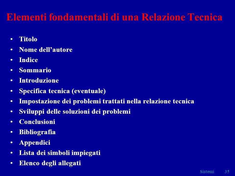 Sistemi35 Elementi fondamentali di una Relazione Tecnica Titolo Nome dellautore Indice Sommario Introduzione Specifica tecnica (eventuale) Impostazion