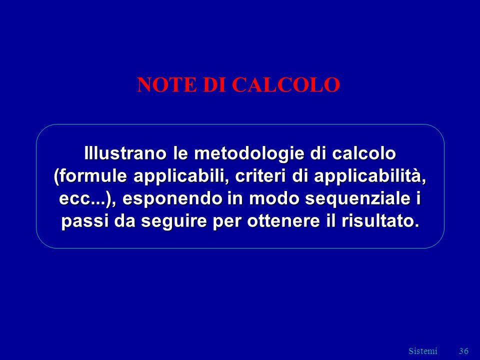 Sistemi36 NOTE DI CALCOLO Illustrano le metodologie di calcolo (formule applicabili, criteri di applicabilità, ecc...), esponendo in modo sequenziale