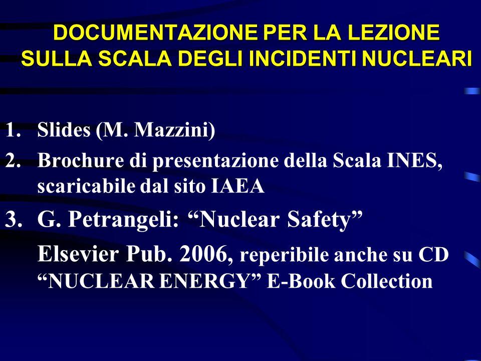Conclusioni La scala INES funziona bene e, dopo unapplicazione sperimentale di 2 anni limitata ai NPP, fu adottata definitivamente dallIAEA nel 1992, estendendola a tutti gli impianti del ciclo nucleare, incluso il trasporto di materiali radioattivi.