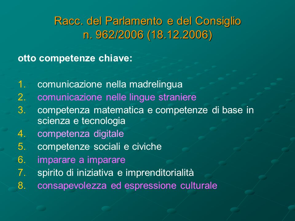 Racc. del Parlamento e del Consiglio n. 962/2006 (18.12.2006) otto competenze chiave: 1.