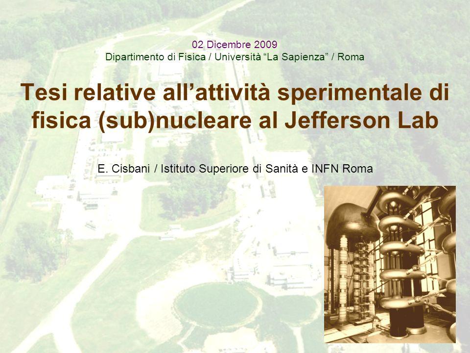 02/12/2009 Presentazione Tesi E. Cisbani / Tesi per attività al JLab 1 02 Dicembre 2009 Dipartimento di Fisica / Università La Sapienza / Roma Tesi re