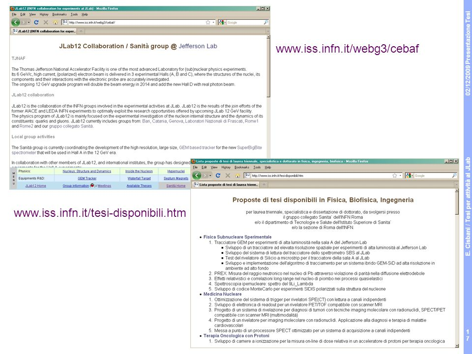 02/12/2009 Presentazione Tesi E. Cisbani / Tesi per attività al JLab 17 www.iss.infn.it/webg3/cebaf www.iss.infn.it/tesi-disponibili.htm