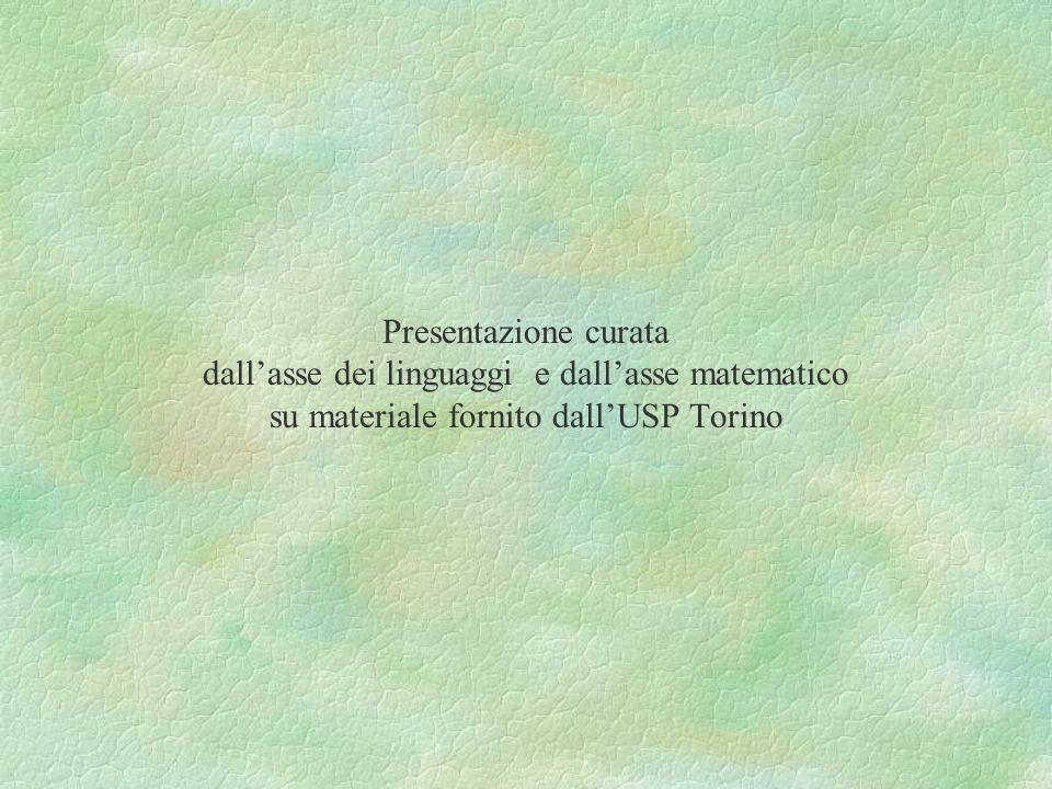 Presentazione curata dallasse dei linguaggi e dallasse matematico su materiale fornito dallUSP Torino