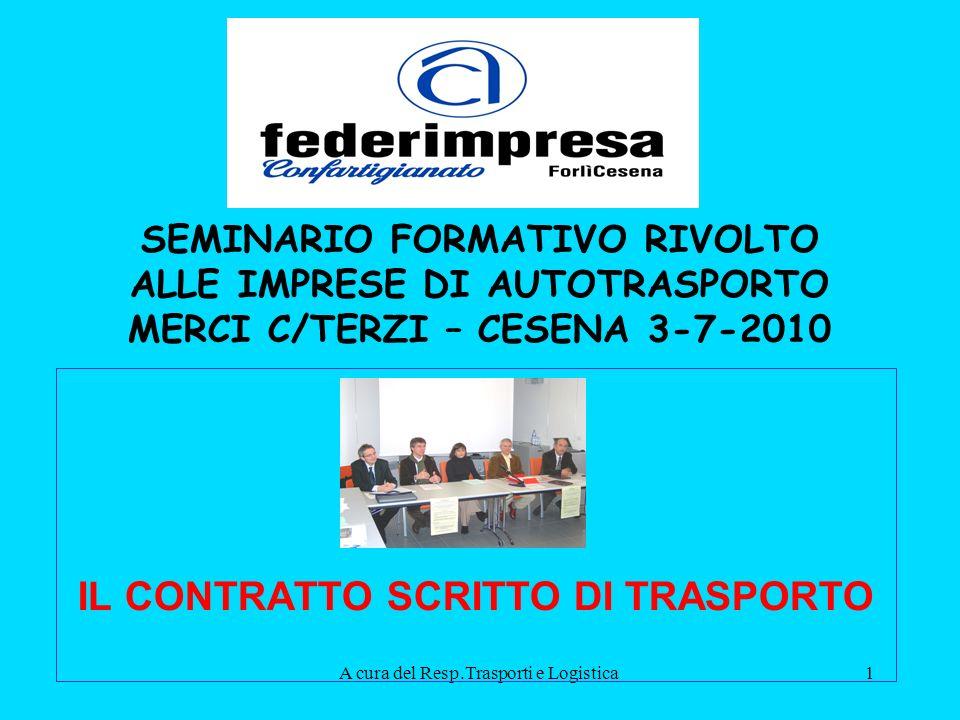 A cura del Resp.Trasporti e Logistica1 SEMINARIO FORMATIVO RIVOLTO ALLE IMPRESE DI AUTOTRASPORTO MERCI C/TERZI – CESENA 3-7-2010 IL CONTRATTO SCRITTO DI TRASPORTO