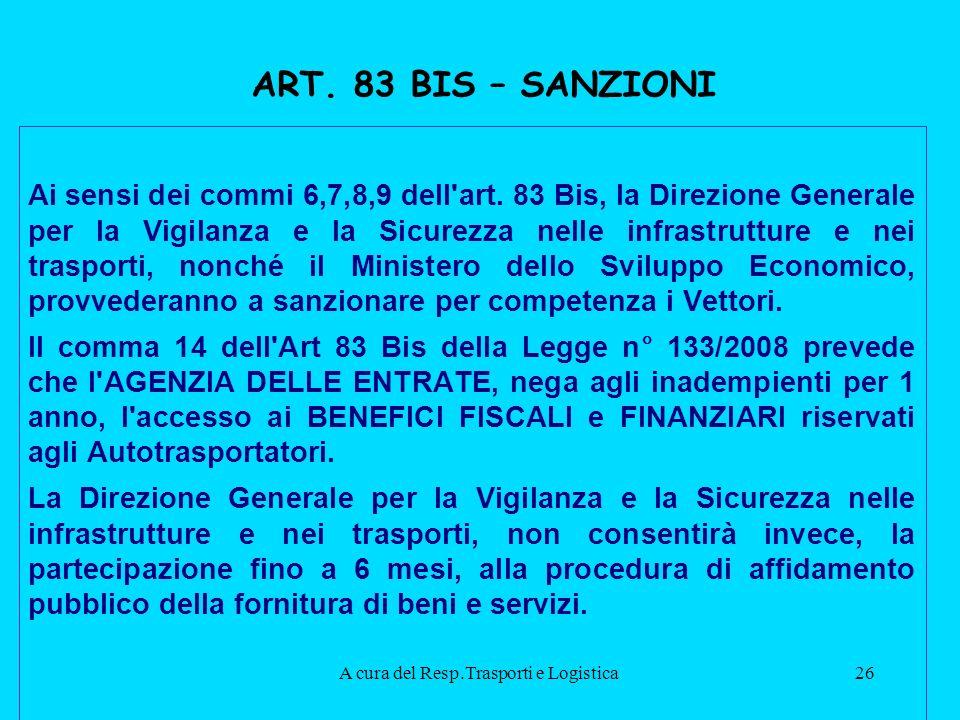 A cura del Resp.Trasporti e Logistica26 ART.83 BIS – SANZIONI Ai sensi dei commi 6,7,8,9 dell art.
