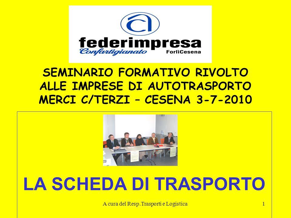 A cura del Resp.Trasporti e Logistica1 SEMINARIO FORMATIVO RIVOLTO ALLE IMPRESE DI AUTOTRASPORTO MERCI C/TERZI – CESENA 3-7-2010 LA SCHEDA DI TRASPORT