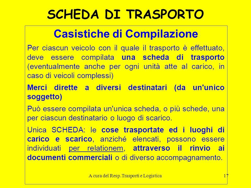 A cura del Resp.Trasporti e Logistica17 SCHEDA DI TRASPORTO Casistiche di Compilazione Per ciascun veicolo con il quale il trasporto è effettuato, dev
