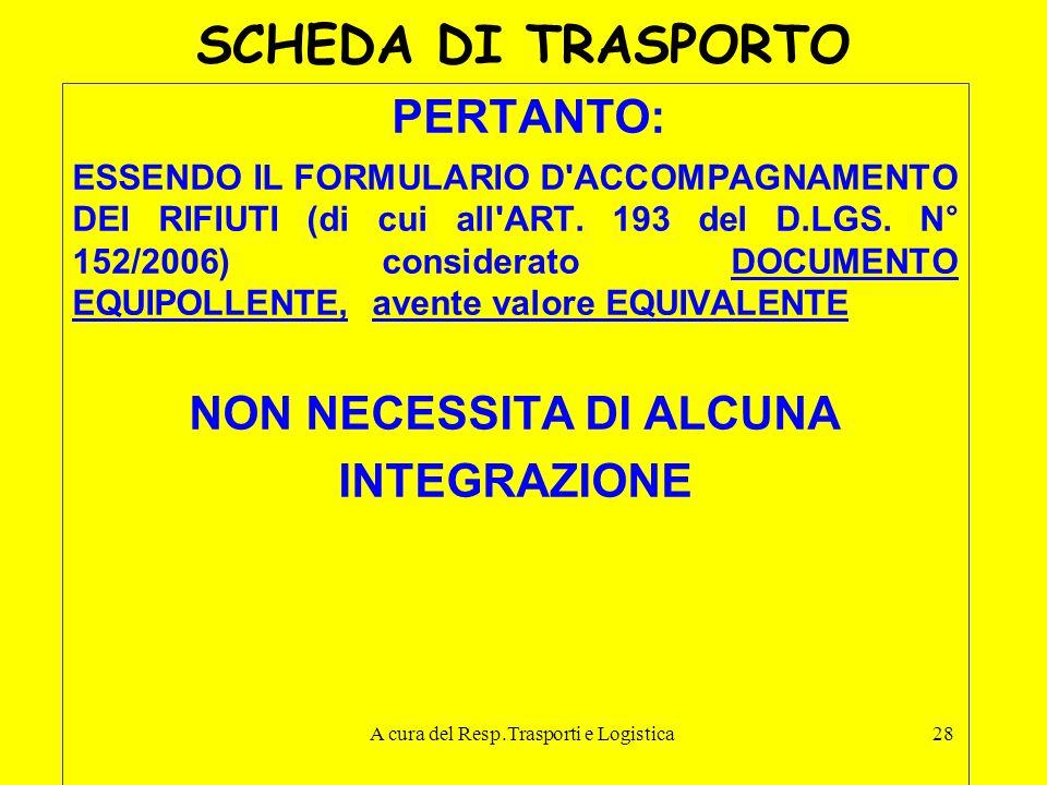 A cura del Resp.Trasporti e Logistica28 SCHEDA DI TRASPORTO PERTANTO: ESSENDO IL FORMULARIO D'ACCOMPAGNAMENTO DEI RIFIUTI (di cui all'ART. 193 del D.L