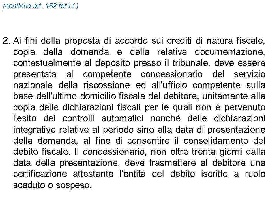 (continua art. 182 ter l.f.) 2.Ai fini della proposta di accordo sui crediti di natura fiscale, copia della domanda e della relativa documentazione, c